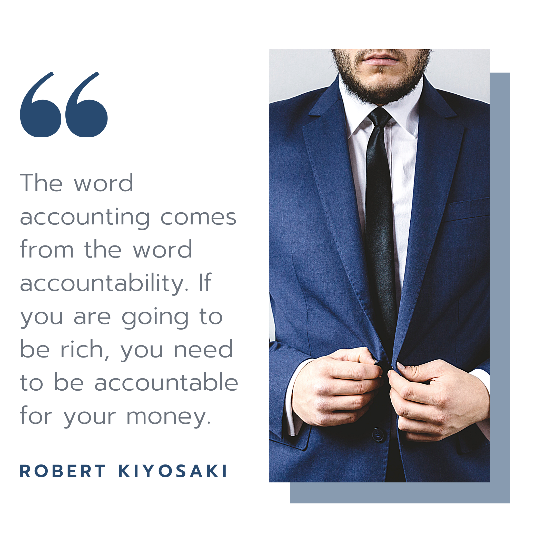 "A quote from American businessman Robert Kiyosaki on the importance of bookkeeping. The quote reads, ""The word accounting comes from the word accountability. If you're going to be rich, you need to be accountable for your money."""