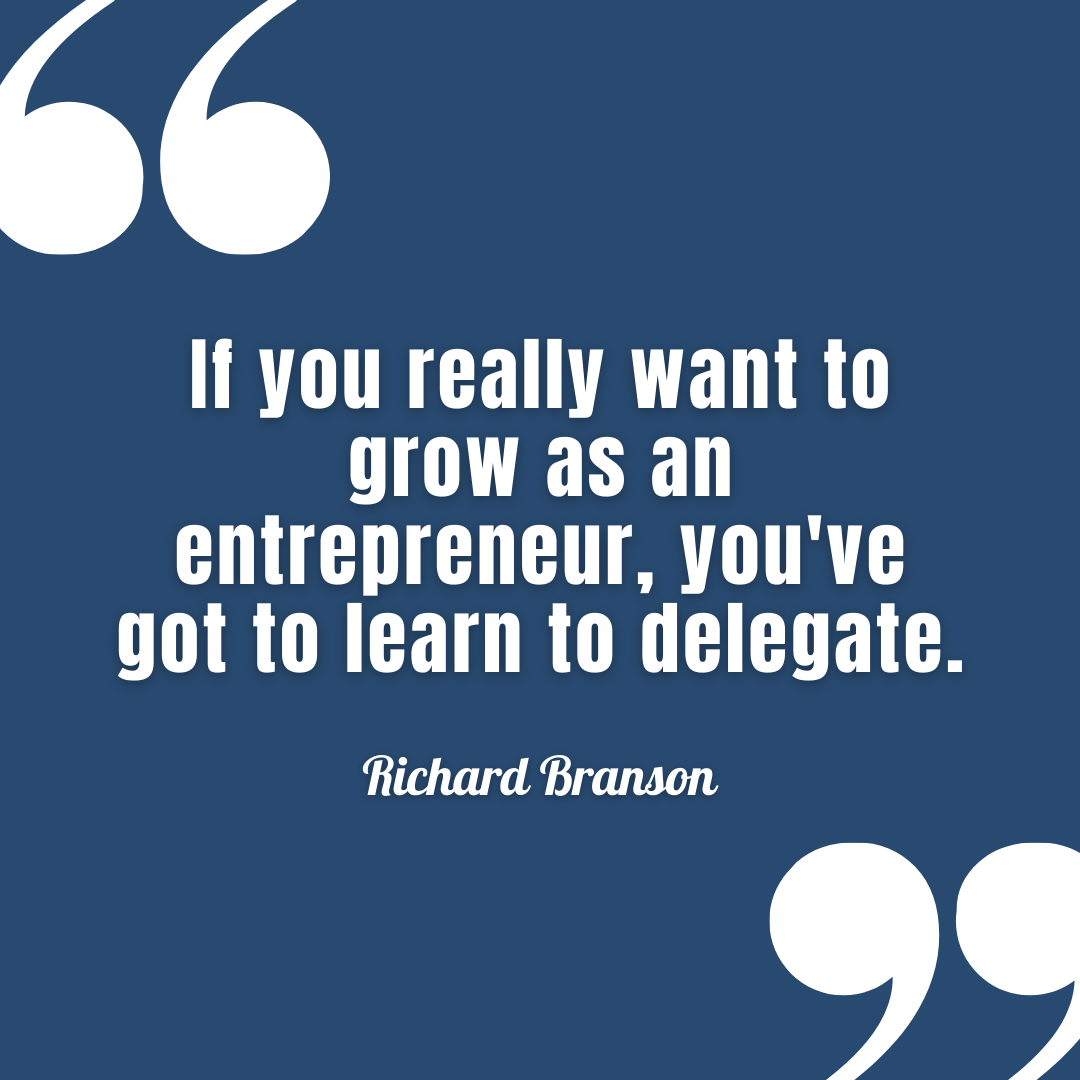 "A quote from Richard Branson that reads, ""If you really want to grow as an entrepreneur, you've got to learn to delegate."""